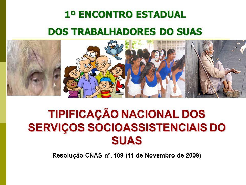 1º ENCONTRO ESTADUAL DOS TRABALHADORES DO SUAS TIPIFICAÇÃO NACIONAL DOS SERVIÇOS SOCIOASSISTENCIAIS DO SUAS Resolução CNAS nº. 109 (11 de Novembro de