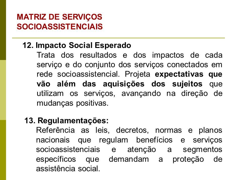 12. Impacto Social Esperado Trata dos resultados e dos impactos de cada serviço e do conjunto dos serviços conectados em rede socioassistencial. Proje