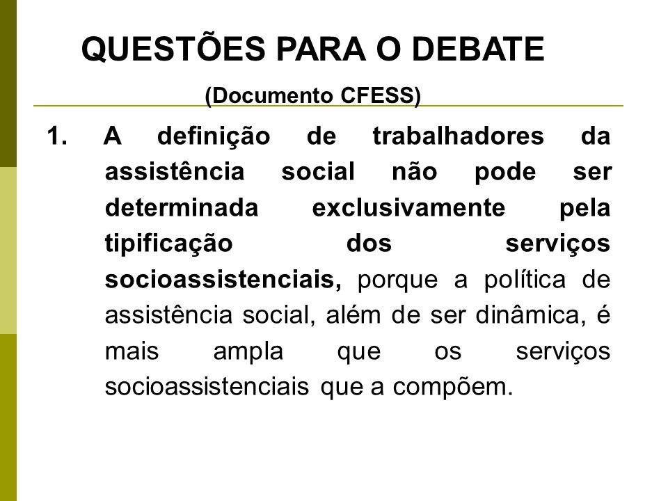 1. A definição de trabalhadores da assistência social não pode ser determinada exclusivamente pela tipificação dos serviços socioassistenciais, porque