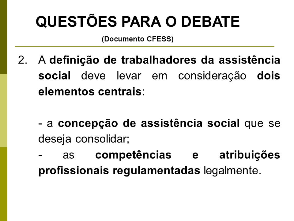 2.A definição de trabalhadores da assistência social deve levar em consideração dois elementos centrais: - a concepção de assistência social que se de
