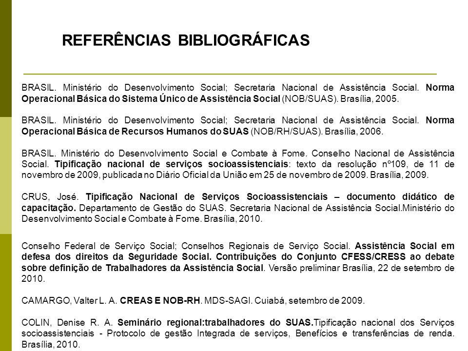 REFERÊNCIAS BIBLIOGRÁFICAS BRASIL. Ministério do Desenvolvimento Social; Secretaria Nacional de Assistência Social. Norma Operacional Básica do Sistem