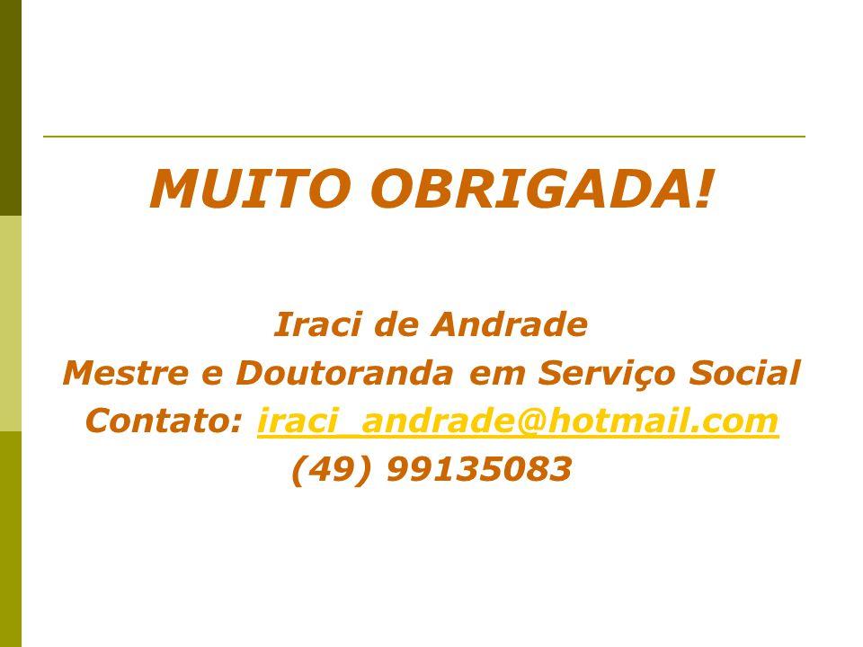 MUITO OBRIGADA! Iraci de Andrade Mestre e Doutoranda em Serviço Social Contato: iraci_andrade@hotmail.comiraci_andrade@hotmail.com (49) 99135083
