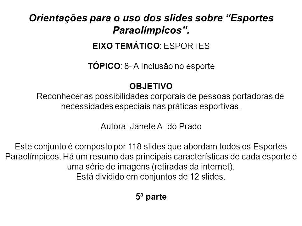 Orientações para o uso dos slides sobre Esportes Paraolímpicos. EIXO TEMÁTICO: ESPORTES TÓPICO: 8- A Inclusão no esporte OBJETIVO Reconhecer as possib