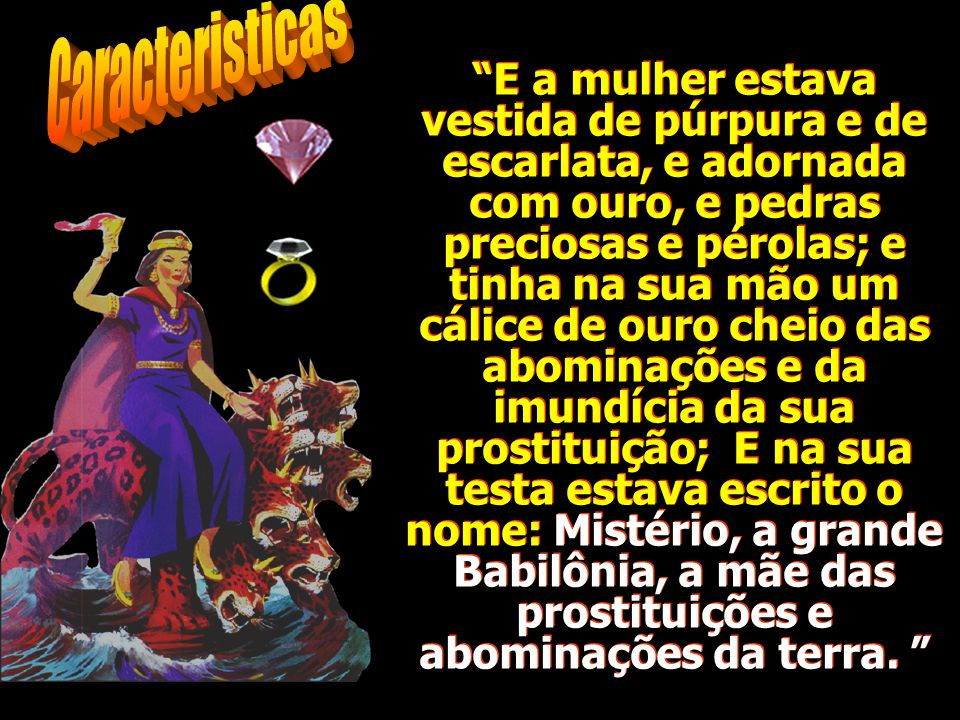 ...Vem, mostrar-te-ei a condenação da grande prostituta que está assentada sobre muitas águas; Com a qual se prostituíram os reis da terra; e os que h