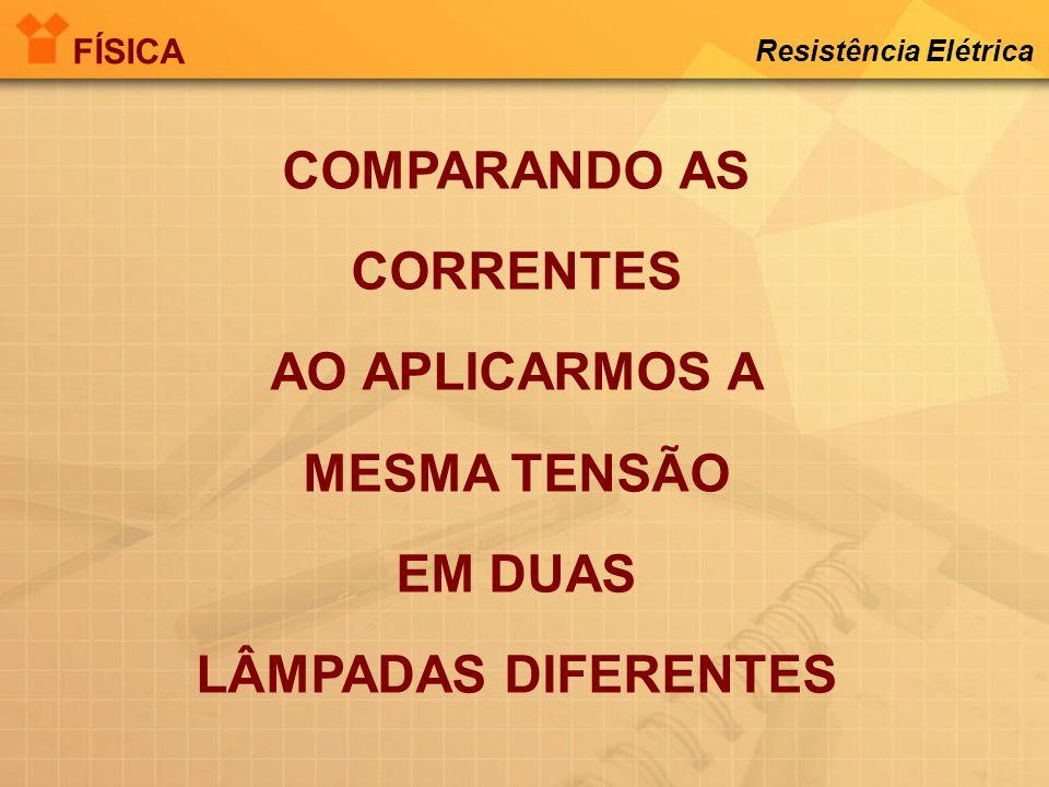 RESISTÊNCIA ELÉTRICA FÍSICA Resistência Elétrica