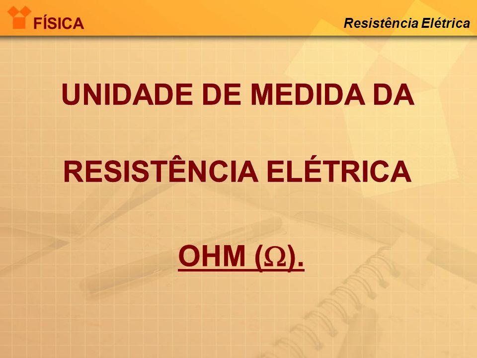 TODAS AS CARGAS POSSUEM UMA RESISTÊNCIA QUE REPRESENTAREMOS ASSIM FÍSICA Resistência Elétrica