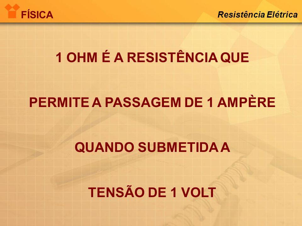 RESISTÊNCIA ELÉTRICA - É A OPOSIÇÃO OFERECIDA À PASSAGEM DA CORRENTE ELÉTRICA SÍMBOLO - R UNIDADE - OHM ( ) FÍSICA Resistência Elétrica