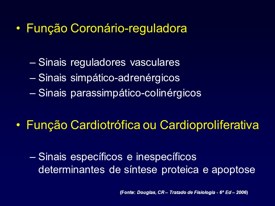 Função Coronário-reguladora –Sinais reguladores vasculares –Sinais simpático-adrenérgicos –Sinais parassimpático-colinérgicos Função Cardiotrófica ou