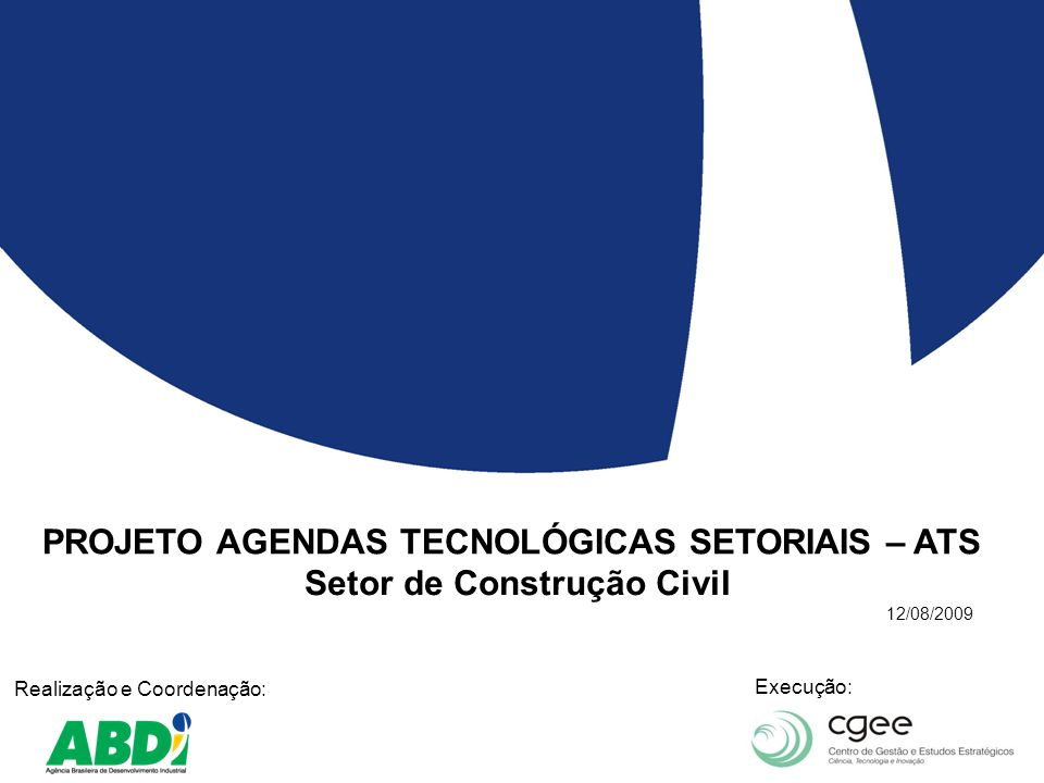 2 Slide Projeto ATS Construção Civil Apresentação O projeto Agendas Tecnológicas Setoriais – ATS - tem como objetivo identificar o conjunto de Ações Tecnológicas mais relevantes para a competitividade de 8 setores produtivos e 2 áreas estratégicas, em alinhamento com a Política de Desenvolvimento Produtivo - PDP e o Plano de Ação de Ciência, Tecnologia e Inovação para o Desenvolvimento Nacional - PACTI 2007- 2010 Setores: Plásticos Construção Civil Têxtil e Confecção Higiene Pessoal, Perfumaria e Cosméticos Couro, Calçados e Artefatos Aeronáutico Siderúrgico Automotivo Áreas Estratégicas: Biotecnologia Nanotecnologia