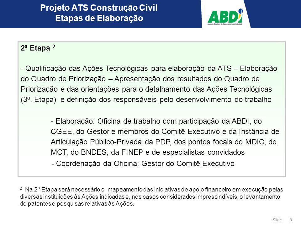 5 Slide Projeto ATS Construção Civil Etapas de Elaboração 2ª Etapa 2 - Qualificação das Ações Tecnológicas para elaboração da ATS – Elaboração do Quadro de Priorização – Apresentação dos resultados do Quadro de Priorização e das orientações para o detalhamento das Ações Tecnológicas (3ª.