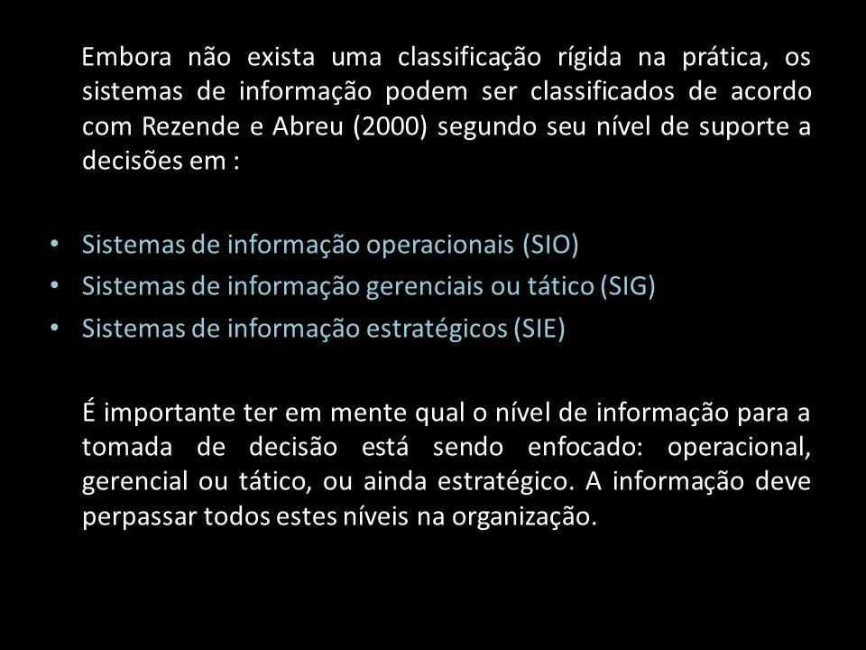Embora não exista uma classificação rígida na prática, os sistemas de informação podem ser classificados de acordo com Rezende e Abreu (2000) segundo