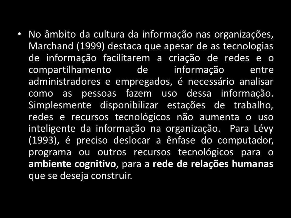 No âmbito da cultura da informação nas organizações, Marchand (1999) destaca que apesar de as tecnologias de informação facilitarem a criação de redes