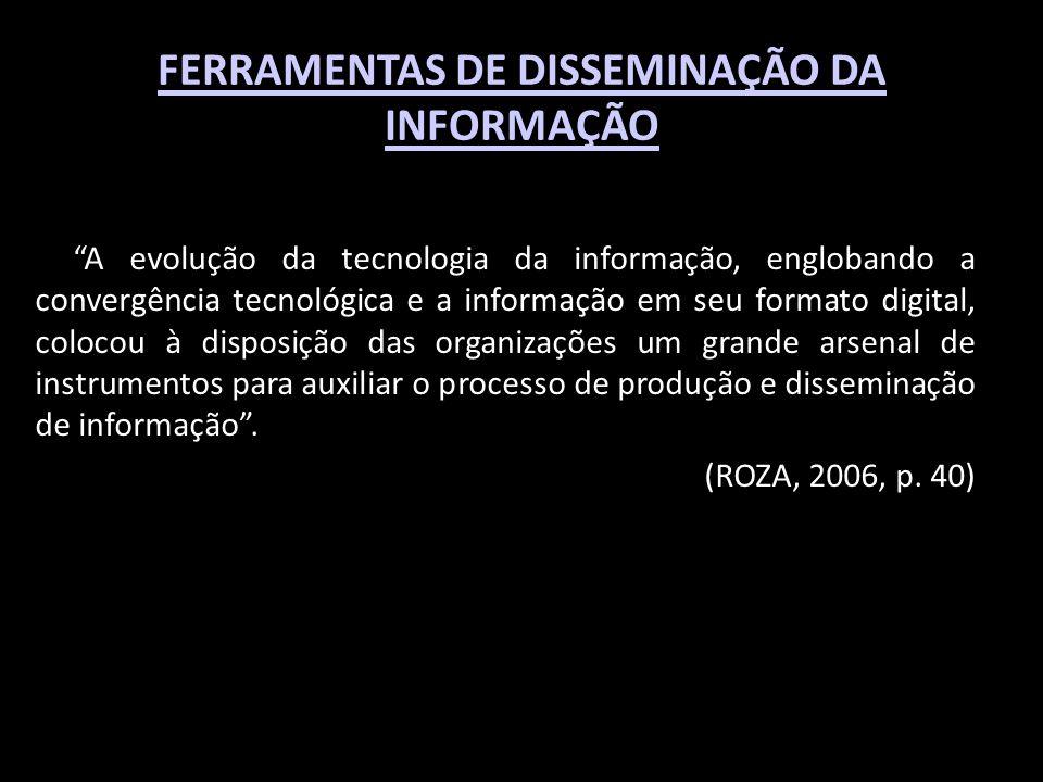 FERRAMENTAS DE DISSEMINAÇÃO DA INFORMAÇÃO A evolução da tecnologia da informação, englobando a convergência tecnológica e a informação em seu formato