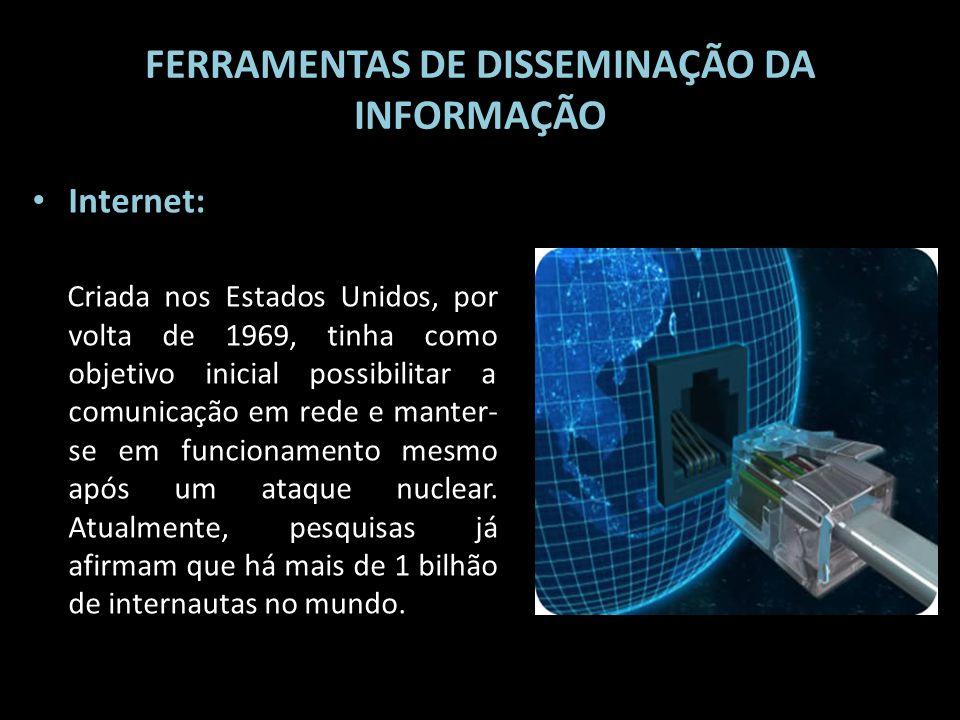FERRAMENTAS DE DISSEMINAÇÃO DA INFORMAÇÃO Internet: Criada nos Estados Unidos, por volta de 1969, tinha como objetivo inicial possibilitar a comunicaç