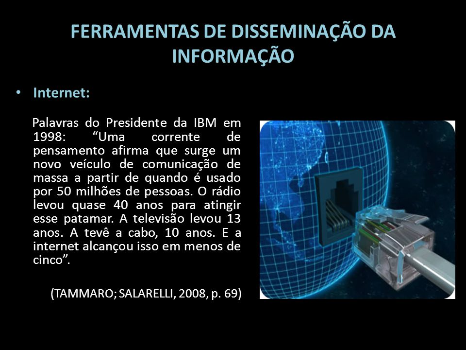FERRAMENTAS DE DISSEMINAÇÃO DA INFORMAÇÃO Internet: Palavras do Presidente da IBM em 1998: Uma corrente de pensamento afirma que surge um novo veículo