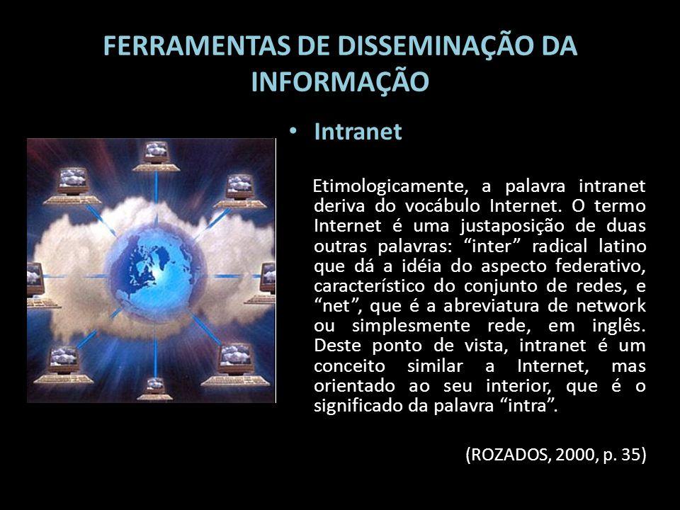 FERRAMENTAS DE DISSEMINAÇÃO DA INFORMAÇÃO Intranet Etimologicamente, a palavra intranet deriva do vocábulo Internet. O termo Internet é uma justaposiç