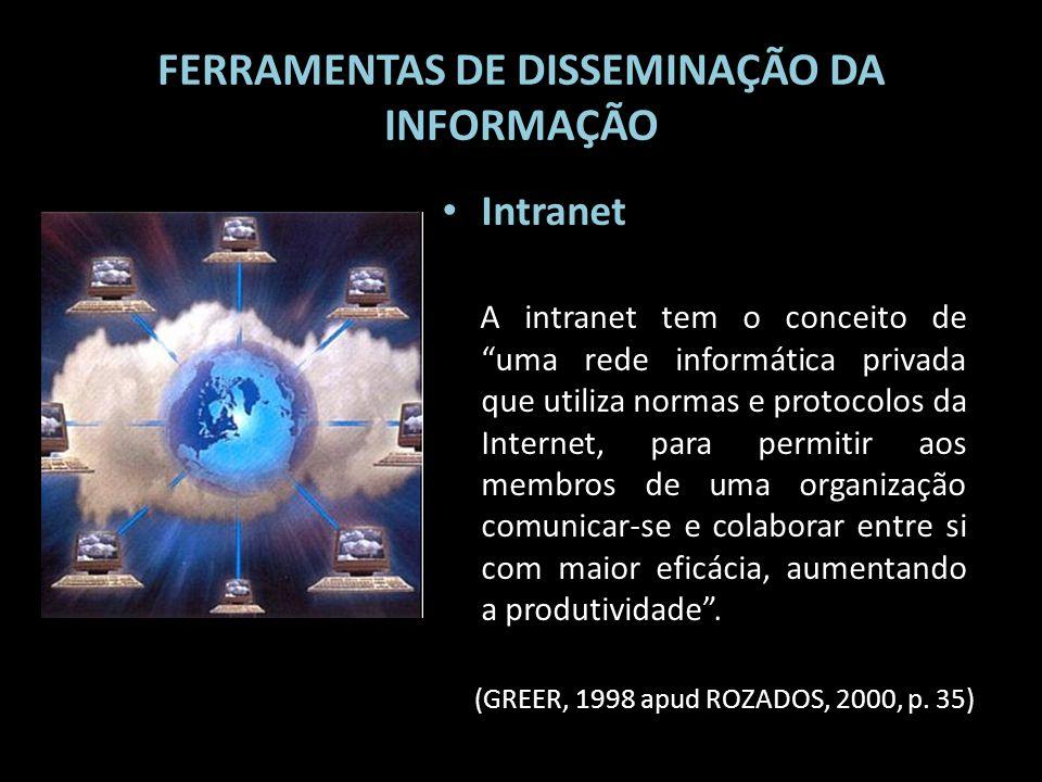 FERRAMENTAS DE DISSEMINAÇÃO DA INFORMAÇÃO Intranet A intranet tem o conceito de uma rede informática privada que utiliza normas e protocolos da Intern