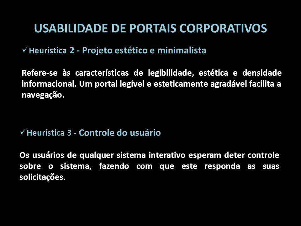 USABILIDADE DE PORTAIS CORPORATIVOS Heurística 3 - Controle do usuário Os usuários de qualquer sistema interativo esperam deter controle sobre o siste