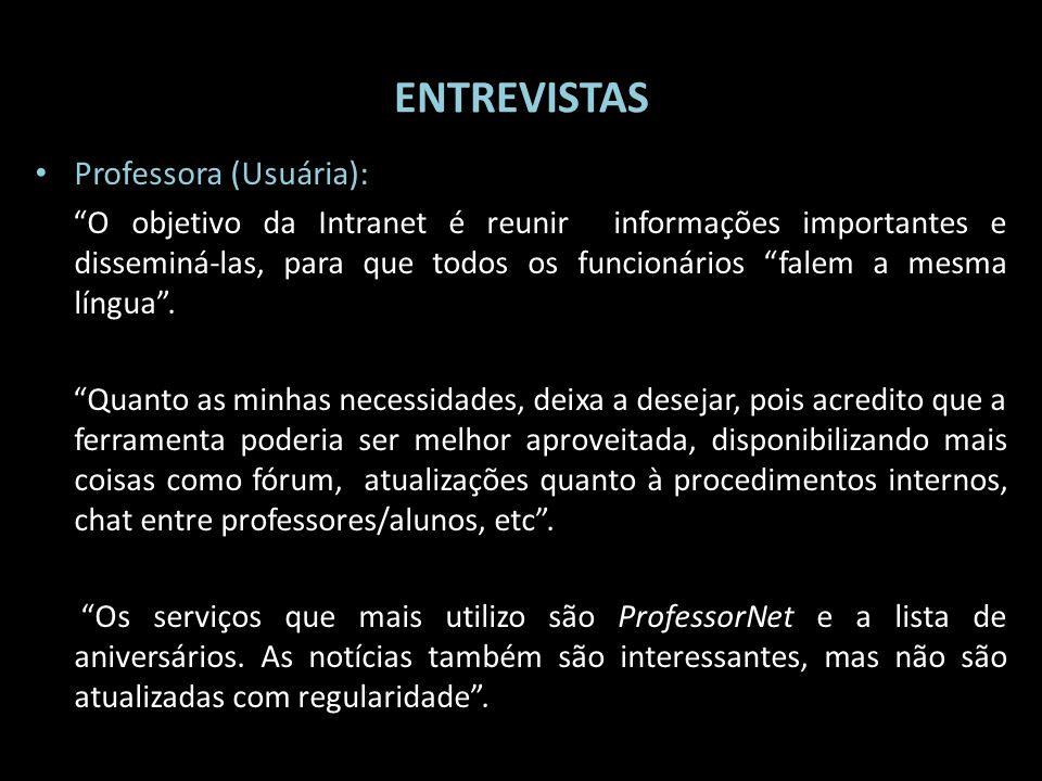 ENTREVISTAS Professora (Usuária): O objetivo da Intranet é reunir informações importantes e disseminá-las, para que todos os funcionários falem a mesm