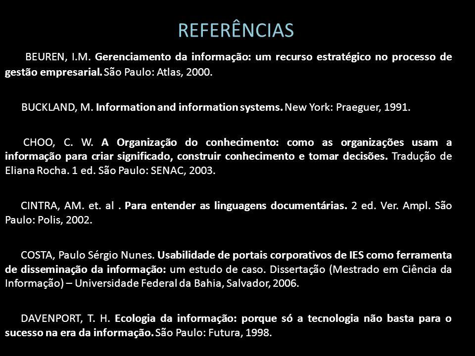 REFERÊNCIAS BEUREN, I.M. Gerenciamento da informação: um recurso estratégico no processo de gestão empresarial. São Paulo: Atlas, 2000. BUCKLAND, M. I