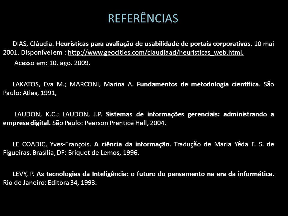 REFERÊNCIAS DIAS, Cláudia. Heurísticas para avaliação de usabilidade de portais corporativos. 10 mai 2001. Disponível em : http://www.geocities.com/cl