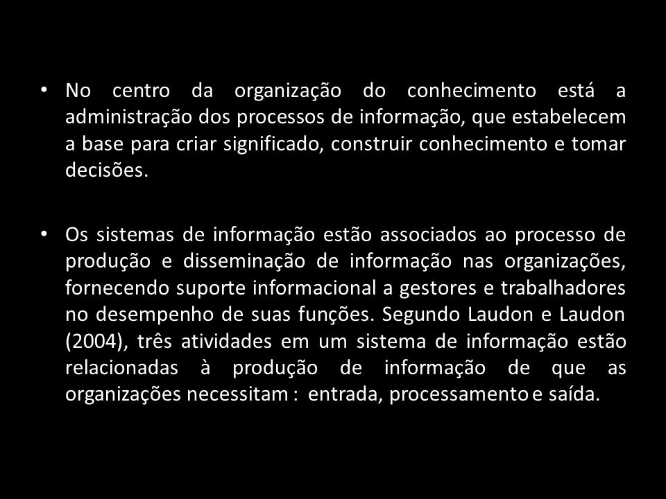 No centro da organização do conhecimento está a administração dos processos de informação, que estabelecem a base para criar significado, construir co