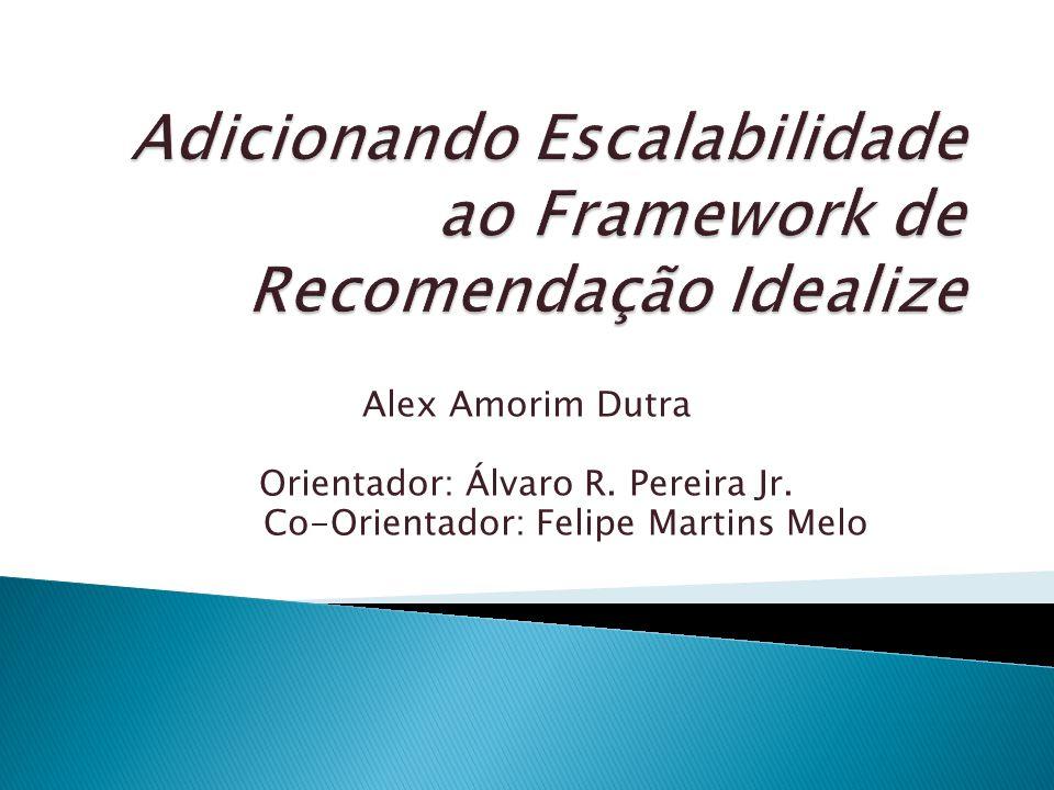 Alex Amorim Dutra Orientador: Álvaro R. Pereira Jr. Co-Orientador: Felipe Martins Melo