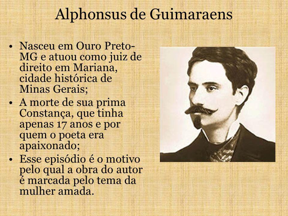 Alphonsus de Guimaraens Nasceu em Ouro Preto- MG e atuou como juiz de direito em Mariana, cidade histórica de Minas Gerais; A morte de sua prima Const