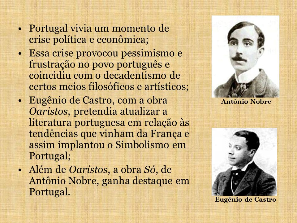Portugal vivia um momento de crise política e econômica; Essa crise provocou pessimismo e frustração no povo português e coincidiu com o decadentismo