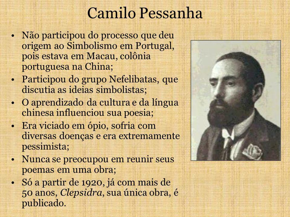 Camilo Pessanha Não participou do processo que deu origem ao Simbolismo em Portugal, pois estava em Macau, colônia portuguesa na China; Participou do