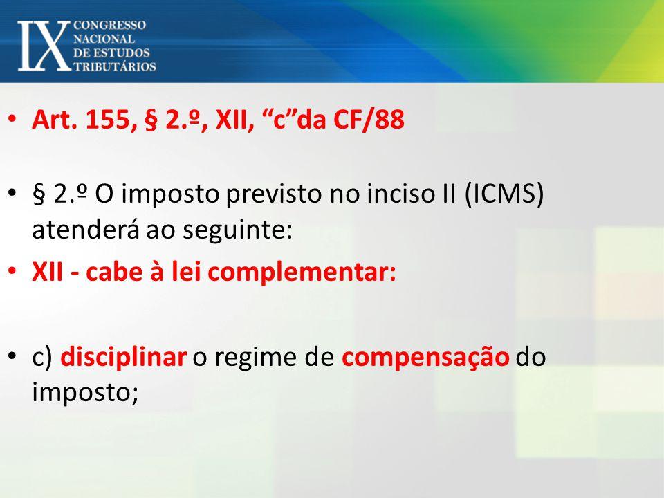 Art. 155, § 2.º, XII, cda CF/88 § 2.º O imposto previsto no inciso II (ICMS) atenderá ao seguinte: XII - cabe à lei complementar: c) disciplinar o reg