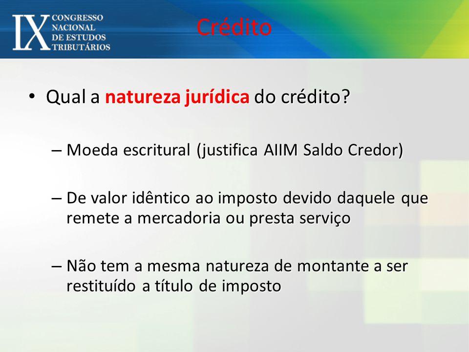 Crédito Qual a natureza jurídica do crédito? Qual a natureza jurídica do crédito? – Moeda escritural (justifica AIIM Saldo Credor) – De valor idêntico