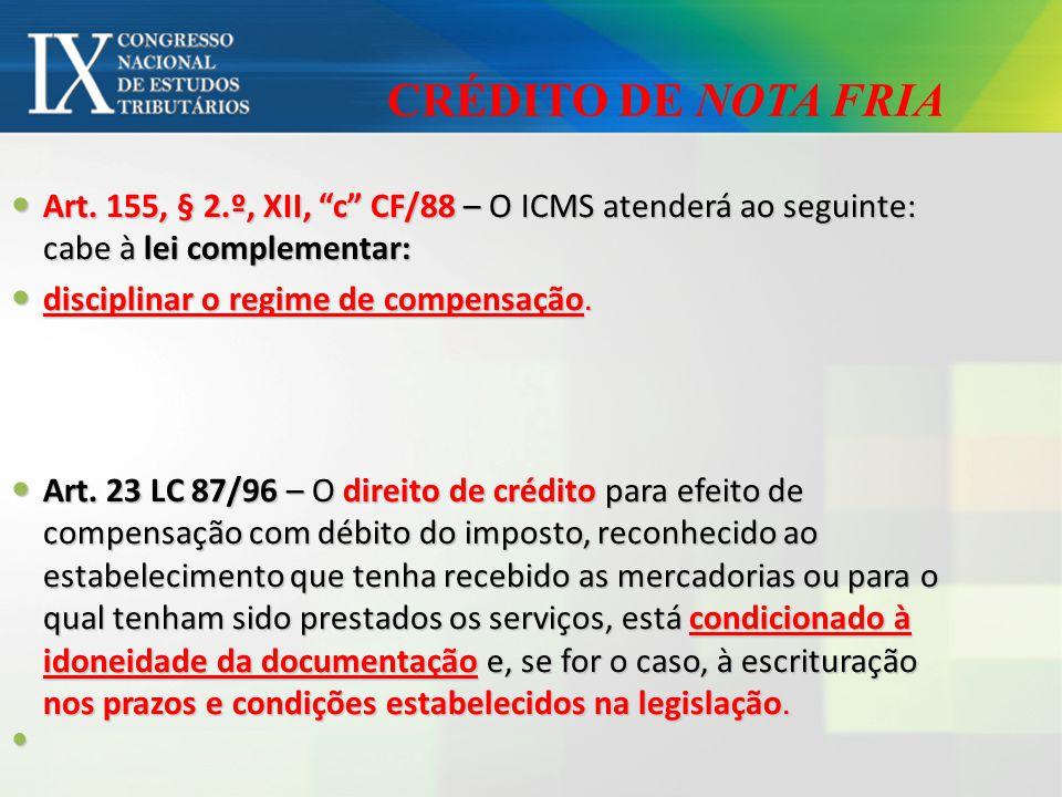 CRÉDITO DE NOTA FRIA Art. 155, § 2.º, XII, c CF/88 – O ICMS atenderá ao seguinte: cabe à lei complementar: Art. 155, § 2.º, XII, c CF/88 – O ICMS aten