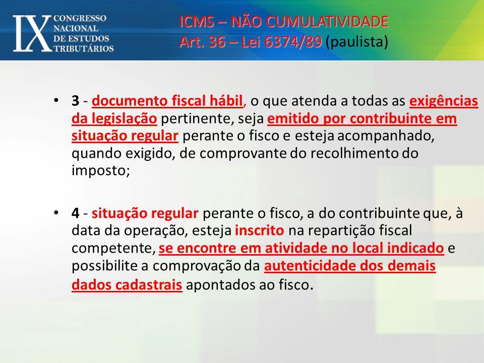 ICMS – NÃO CUMULATIVIDADE Art. 36 – Lei 6374/89 ICMS – NÃO CUMULATIVIDADE Art. 36 – Lei 6374/89 (paulista) 3 - documento fiscal hábil, o que atenda a
