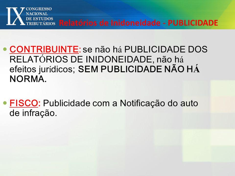 Relatórios de Inidoneidade - PUBLICIDADE CONTRIBUINTE: se não h á PUBLICIDADE DOS RELAT Ó RIOS DE INIDONEIDADE, não h á efeitos jur í dicos; SEM PUBLI