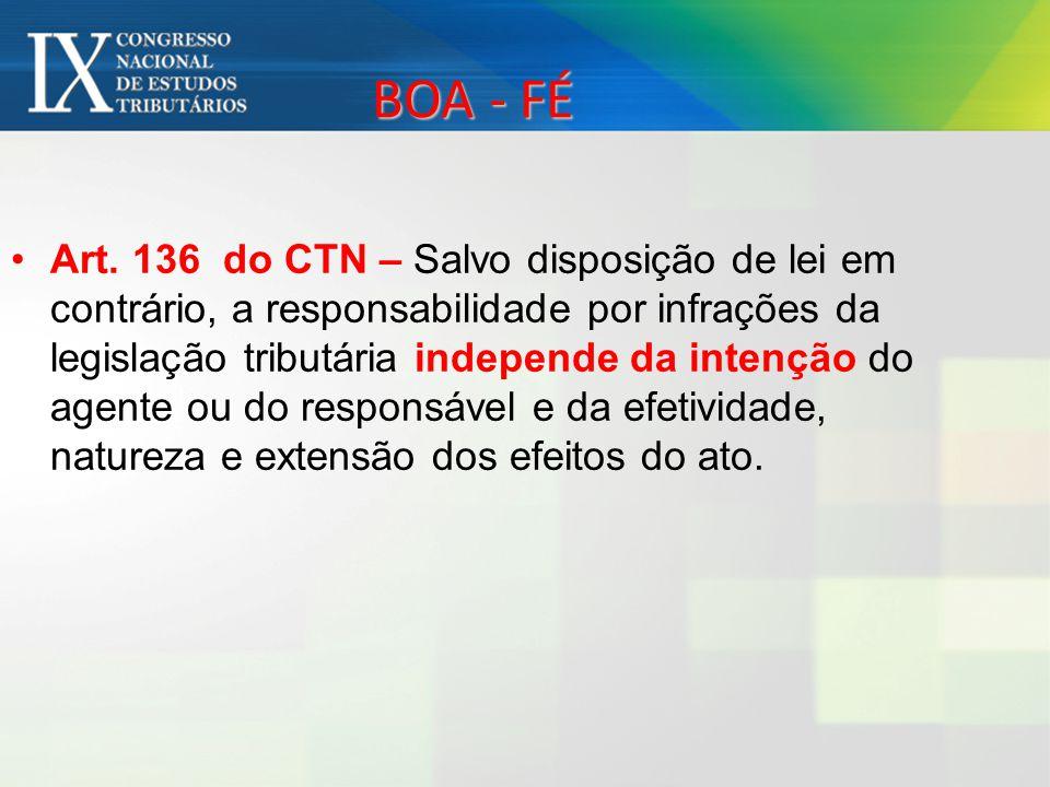 BOA - FÉ Art. 136 do CTN – Salvo disposição de lei em contrário, a responsabilidade por infrações da legislação tributária independe da intenção do ag
