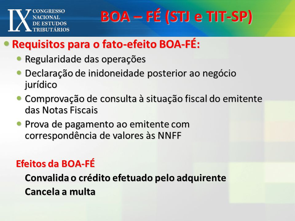 BOA – FÉ (STJ e TIT-SP) Requisitos para o fato-efeito BOA-FÉ: Requisitos para o fato-efeito BOA-FÉ: Regularidade das operações Regularidade das operaç