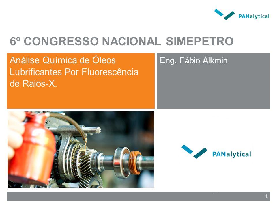 1 6º CONGRESSO NACIONAL SIMEPETRO Análise Química de Óleos Lubrificantes Por Fluorescência de Raios-X. Eng. Fábio Alkmin