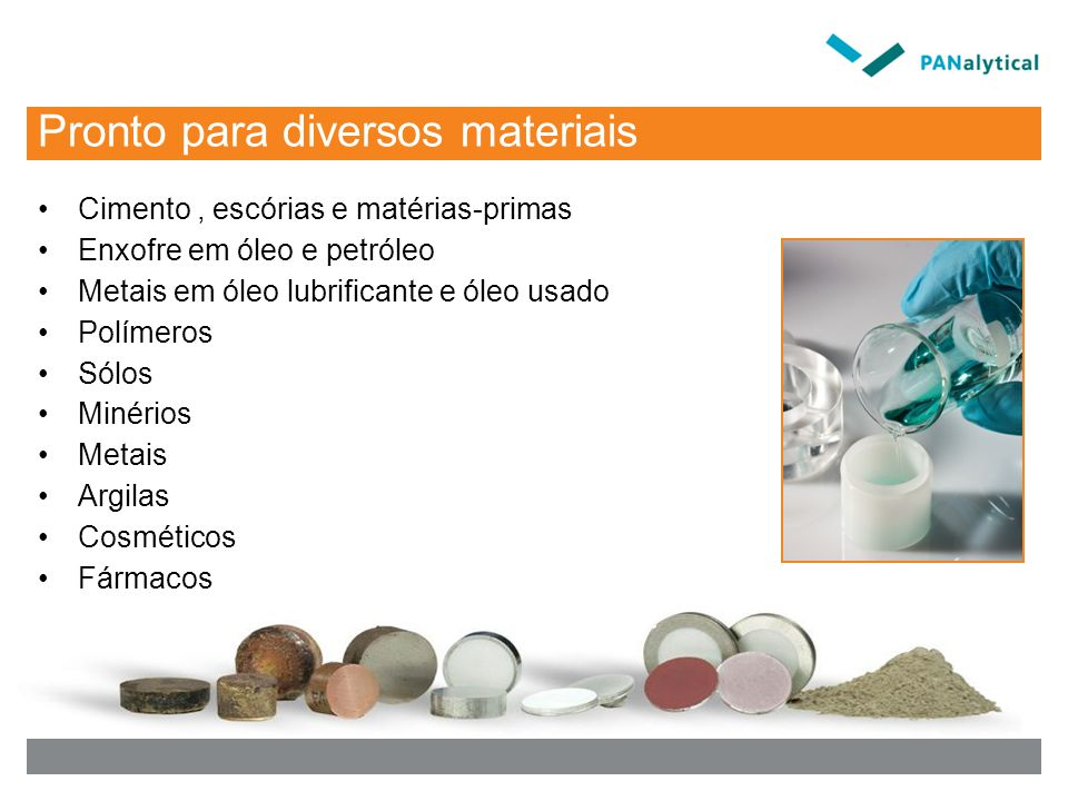 Pronto para diversos materiais Cimento, escórias e matérias-primas Enxofre em óleo e petróleo Metais em óleo lubrificante e óleo usado Polímeros Sólos Minérios Metais Argilas Cosméticos Fármacos