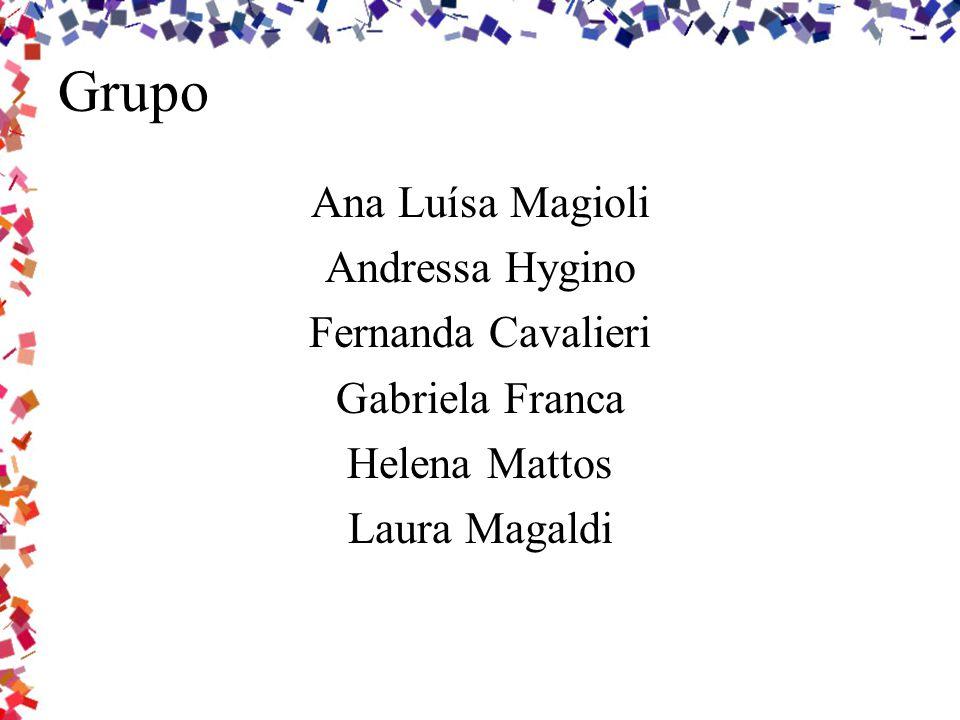 Grupo Ana Luísa Magioli Andressa Hygino Fernanda Cavalieri Gabriela Franca Helena Mattos Laura Magaldi