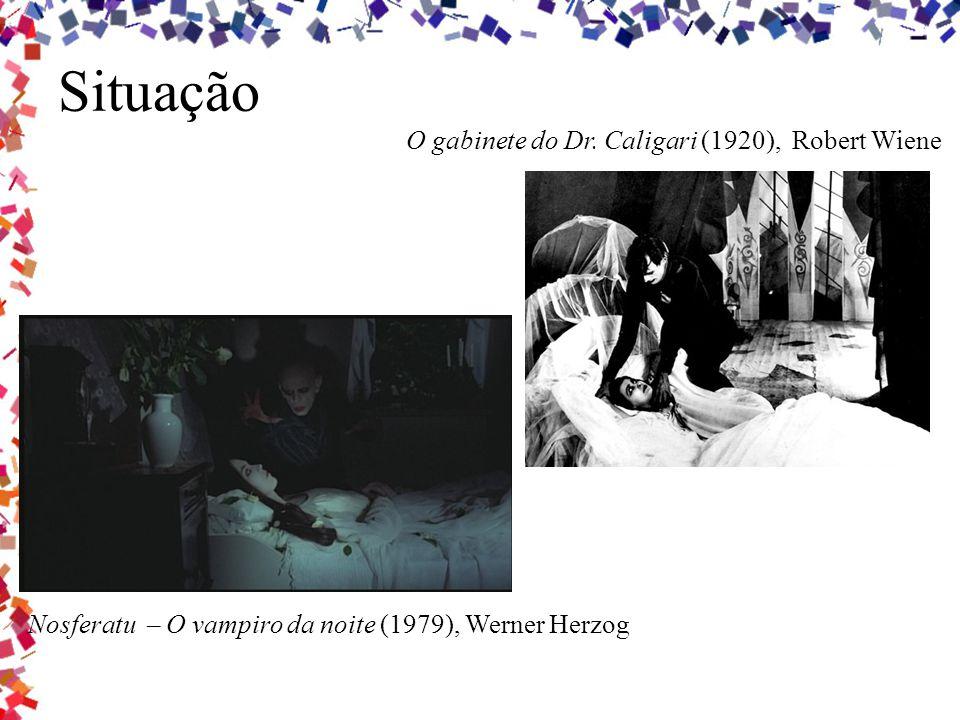 Situação O gabinete do Dr. Caligari (1920), Robert Wiene Nosferatu – O vampiro da noite (1979), Werner Herzog