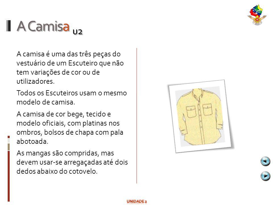 A Camisa u2 A camisa é uma das três peças do vestuário de um Escuteiro que não tem variações de cor ou de utilizadores. Todos os Escuteiros usam o mes