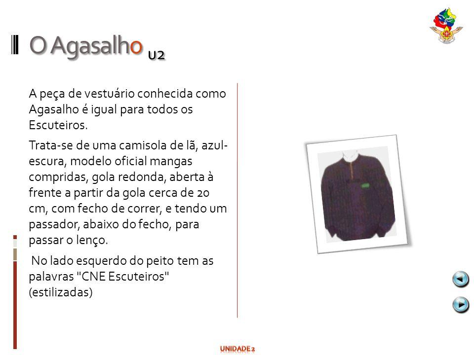 O Agasalho u2 A peça de vestuário conhecida como Agasalho é igual para todos os Escuteiros. Trata-se de uma camisola de lã, azul- escura, modelo ofici