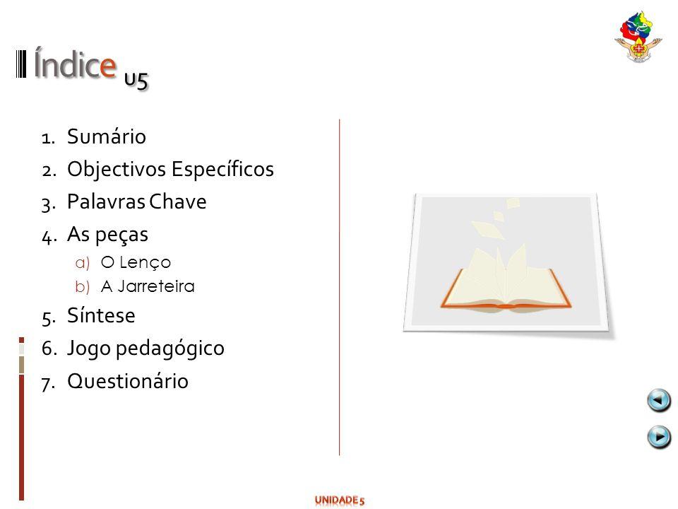 Índice u5 1. Sumário 2. Objectivos Específicos 3. Palavras Chave 4. As peças a) O Lenço b) A Jarreteira 5. Síntese 6. Jogo pedagógico 7. Questionário