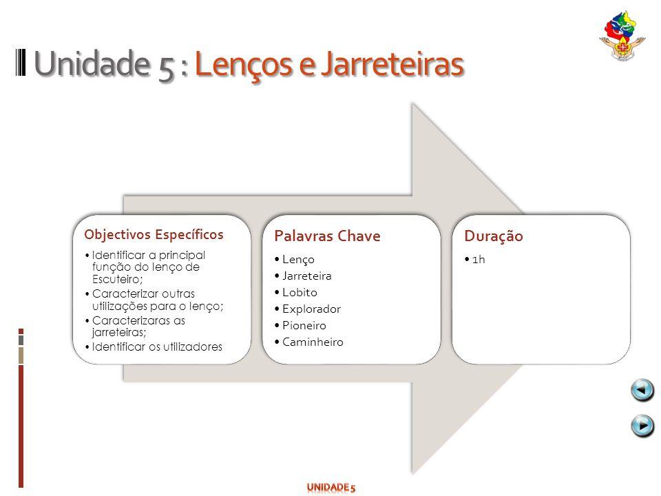Unidade 5 : Lenços e Jarreteiras Objectivos Específicos Identificar a principal função do lenço de Escuteiro; Caracterizar outras utilizações para o l