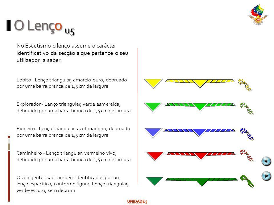 O Lenço u5 No Escutismo o lenço assume o carácter identificativo da secção a que pertence o seu utilizador, a saber: Lobito - Lenço triangular, amarel