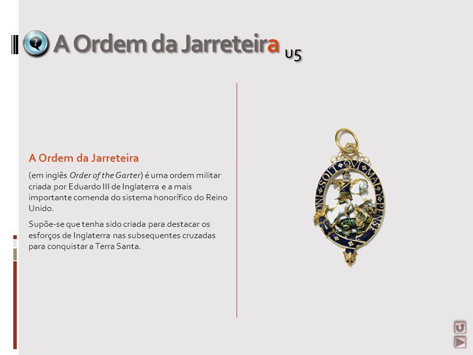 A Ordem da Jarreteira u5 A Ordem da Jarreteira (em inglês Order of the Garter) é uma ordem militar criada por Eduardo III de Inglaterra e a mais impor