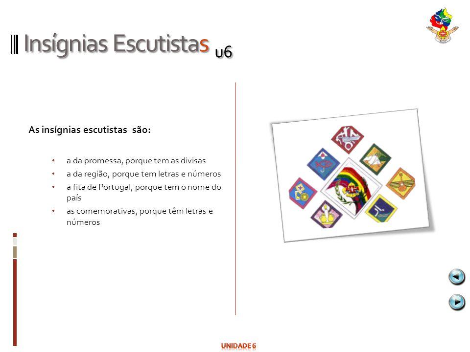 Insígnias Escutistas u6 As insígnias escutistas são: a da promessa, porque tem as divisas a da região, porque tem letras e números a fita de Portugal,