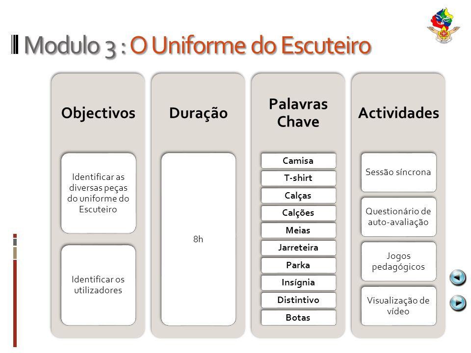 Modulo 3 : O Uniforme do Escuteiro Objectivos Identificar as diversas peças do uniforme do Escuteiro Identificar os utilizadores Duração 8h Palavras C