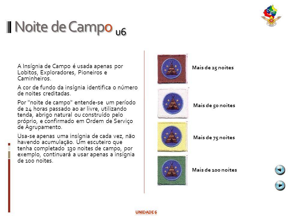 Noite de Campo u6 A Insígnia de Campo é usada apenas por Lobitos, Exploradores, Pioneiros e Caminheiros. A cor de fundo da insígnia identifica o númer
